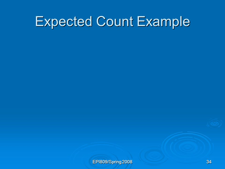 EPI809/Spring 200834 Expected Count Example