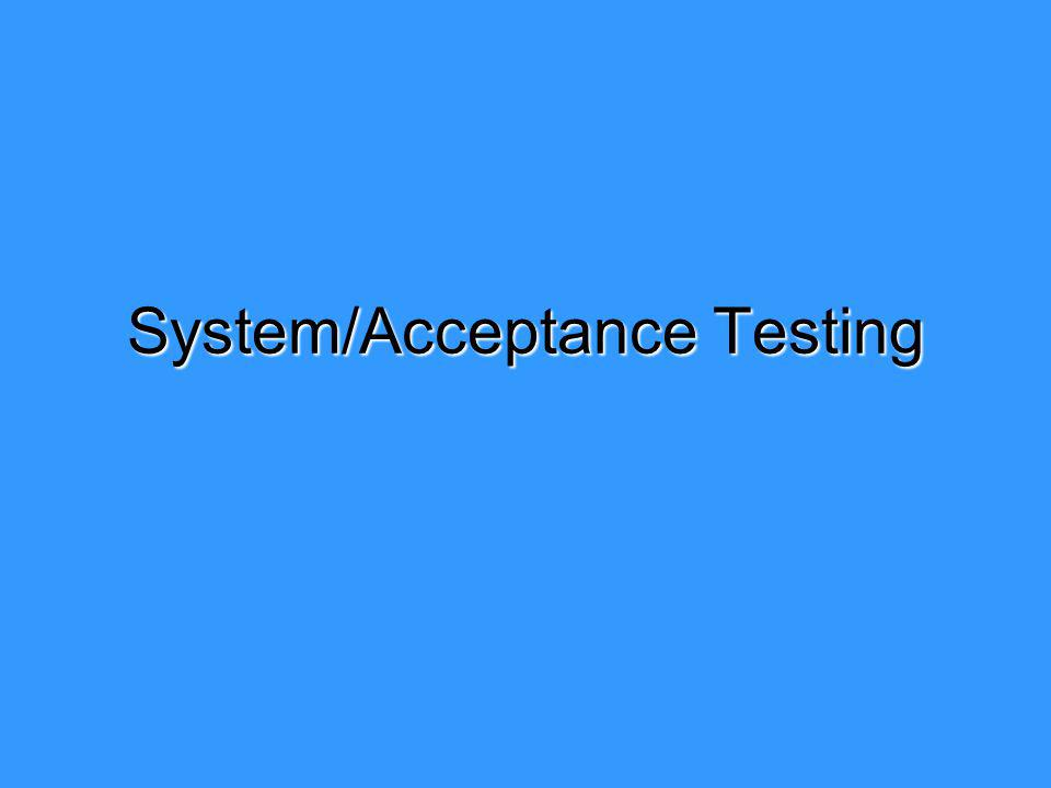 System/Acceptance Testing