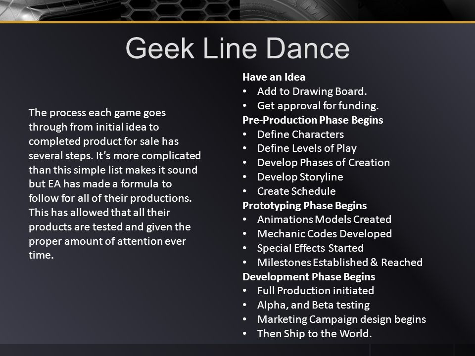 Geek Line Dance The process each game goes through from initial idea to completed product for sale has several steps.