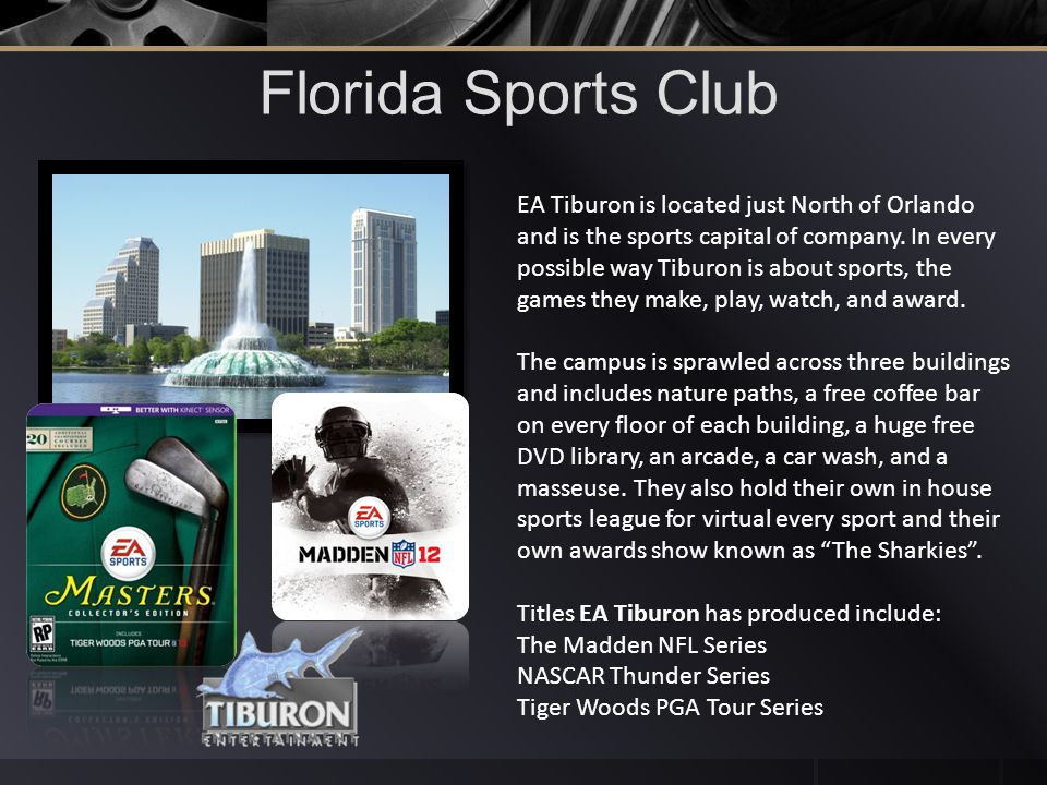 Florida Sports Club EA Tiburon is located just North of Orlando and is the sports capital of company.
