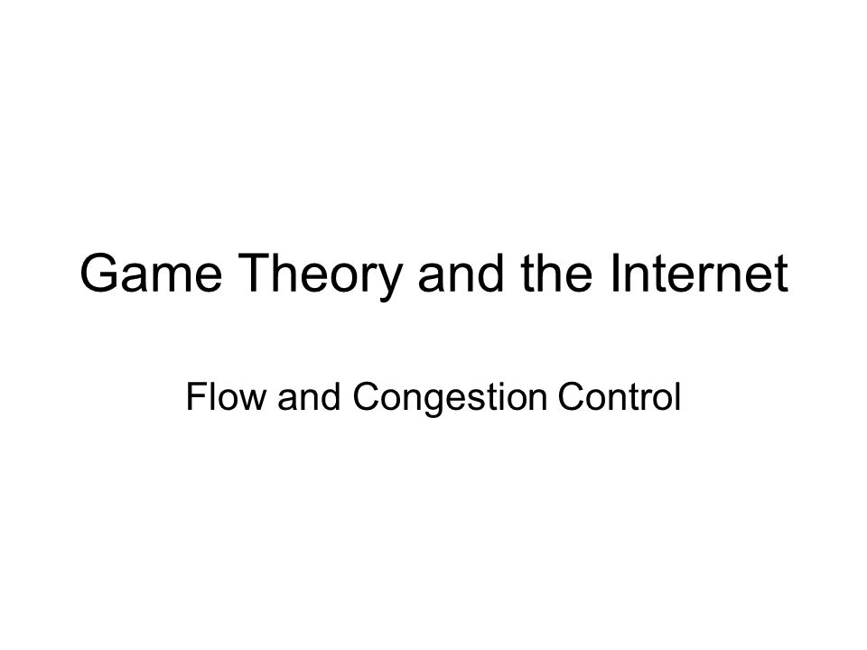 Game Theory and the Internet Flow and Congestion Control