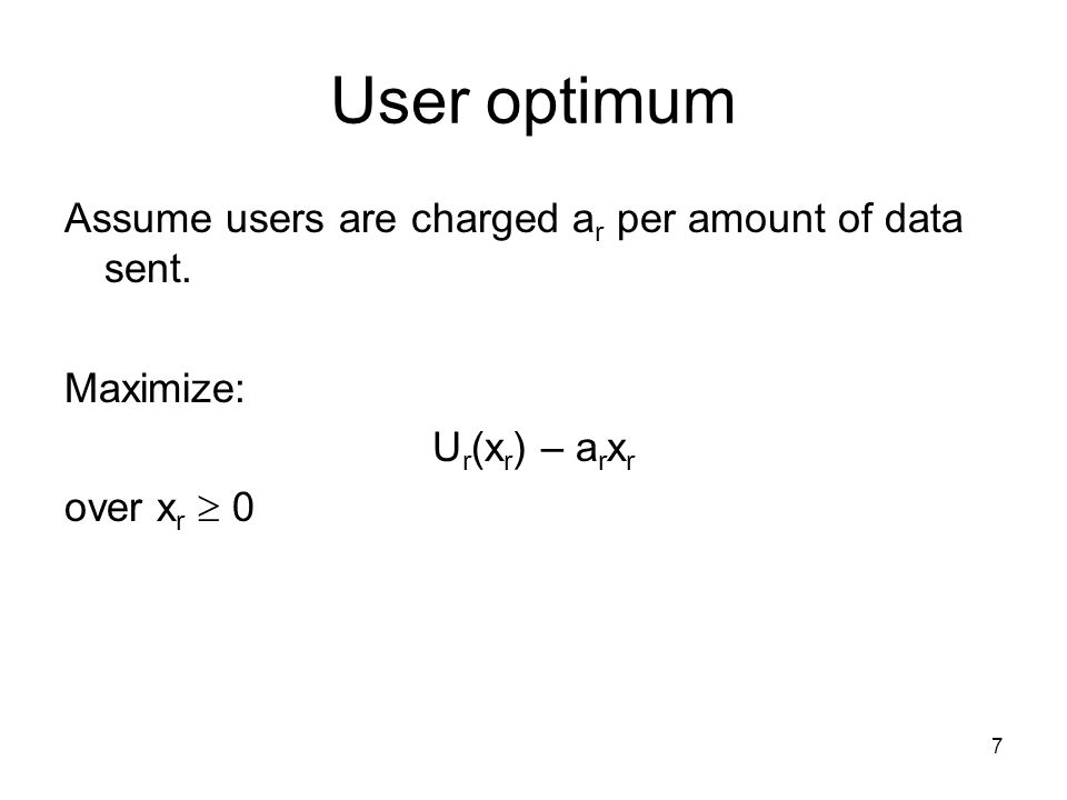 7 User optimum Assume users are charged a r per amount of data sent.