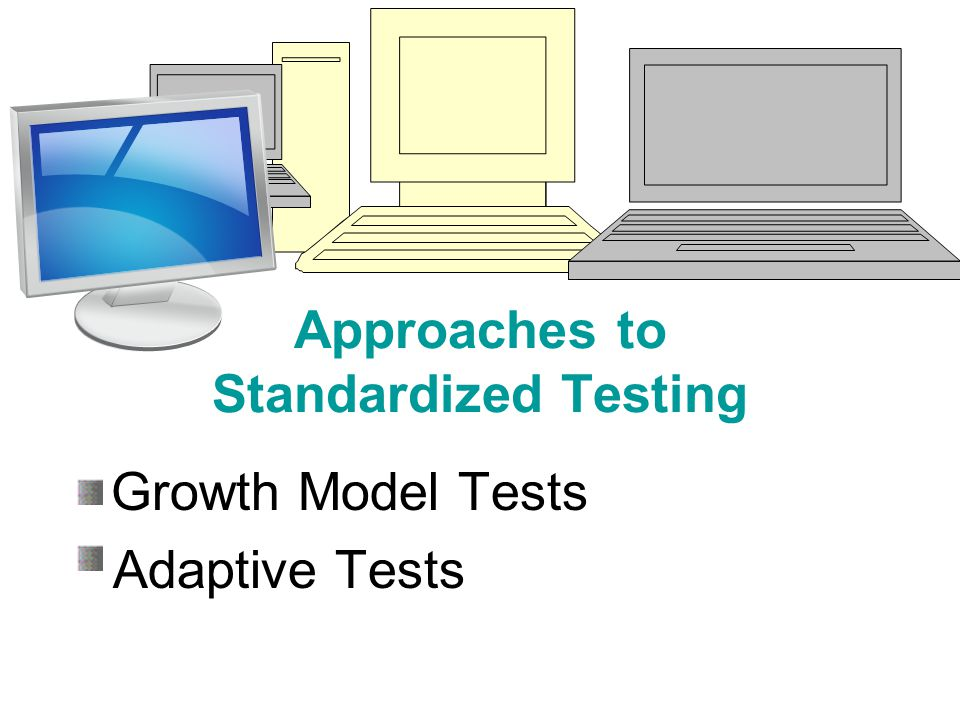 Growth Model Tests Adaptive Tests Approaches to Standardized Testing