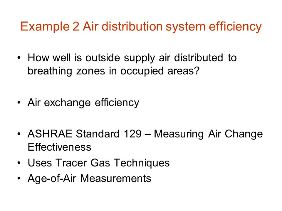 Example 2 Air distribution system efficiency How well is outside supply air distributed to breathing zones in occupied areas.