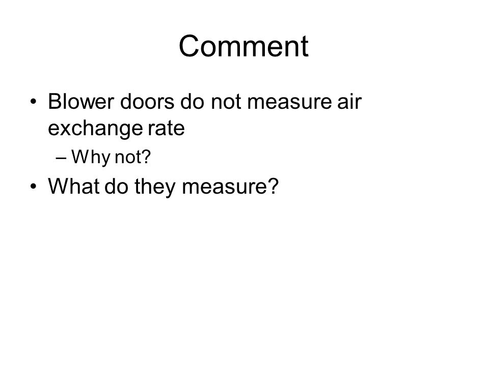Comment Blower doors do not measure air exchange rate –Why not What do they measure