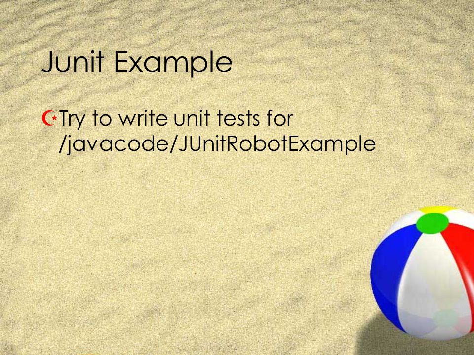 Junit Example ZTry to write unit tests for /javacode/JUnitRobotExample