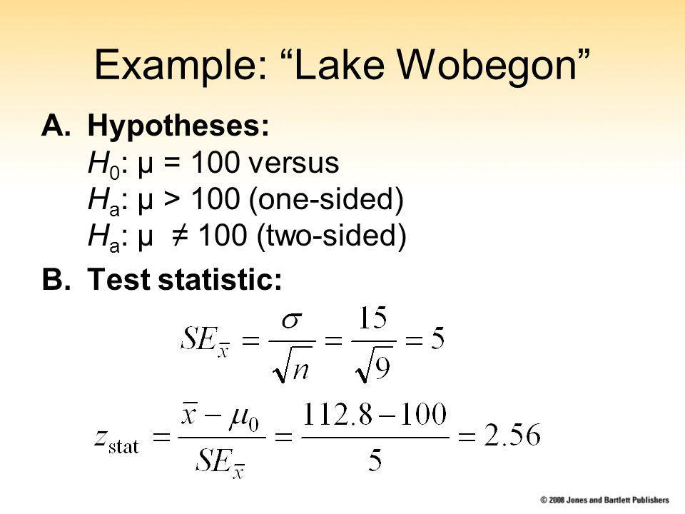 Example: Lake Wobegon A.Hypotheses: H 0 : µ = 100 versus H a : µ > 100 (one-sided) H a : µ 100 (two-sided) B.Test statistic: