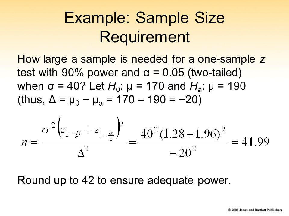 Example: Sample Size Requirement How large a sample is needed for a one-sample z test with 90% power and α = 0.05 (two-tailed) when σ = 40.