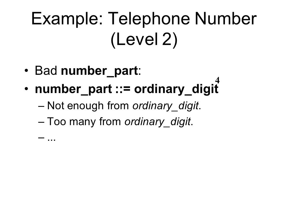 Example: Telephone Number (Level 2) Bad number_part: number_part ::= ordinary_digit –Not enough from ordinary_digit.