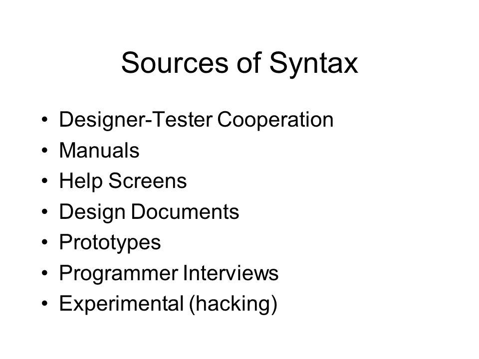 Sources of Syntax Designer-Tester Cooperation Manuals Help Screens Design Documents Prototypes Programmer Interviews Experimental (hacking)
