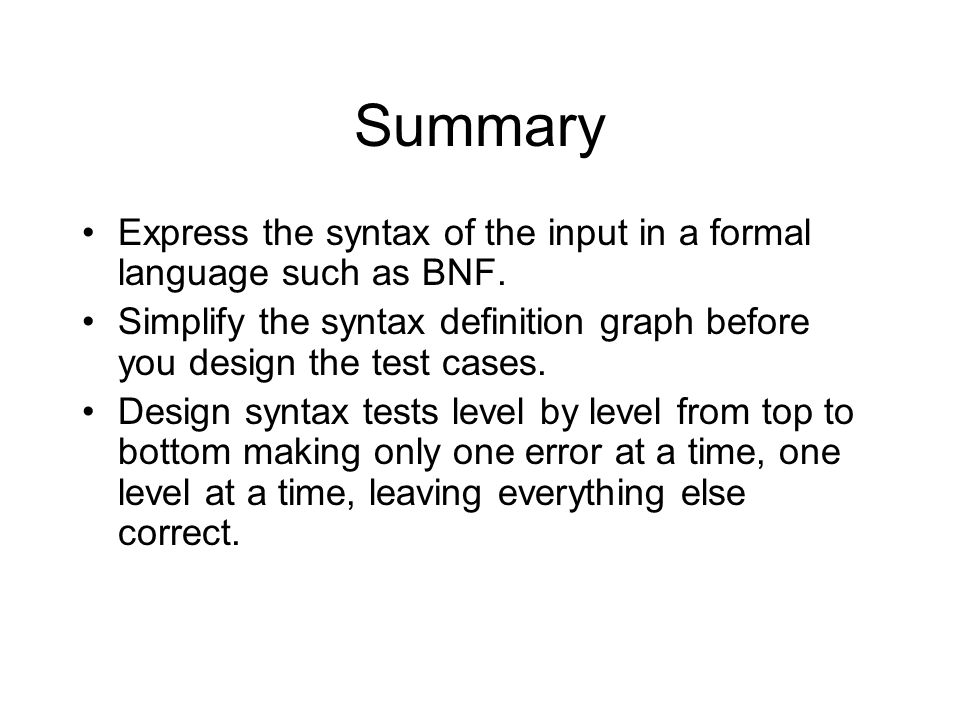 Summary Express the syntax of the input in a formal language such as BNF.