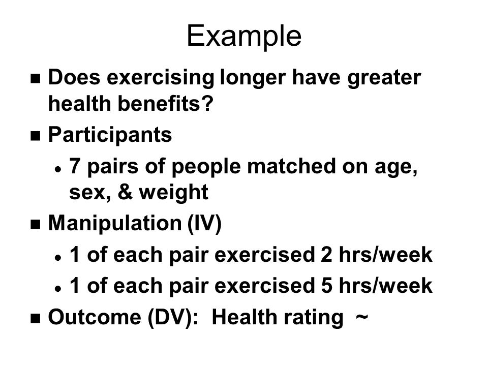 Example n Does exercising longer have greater health benefits.