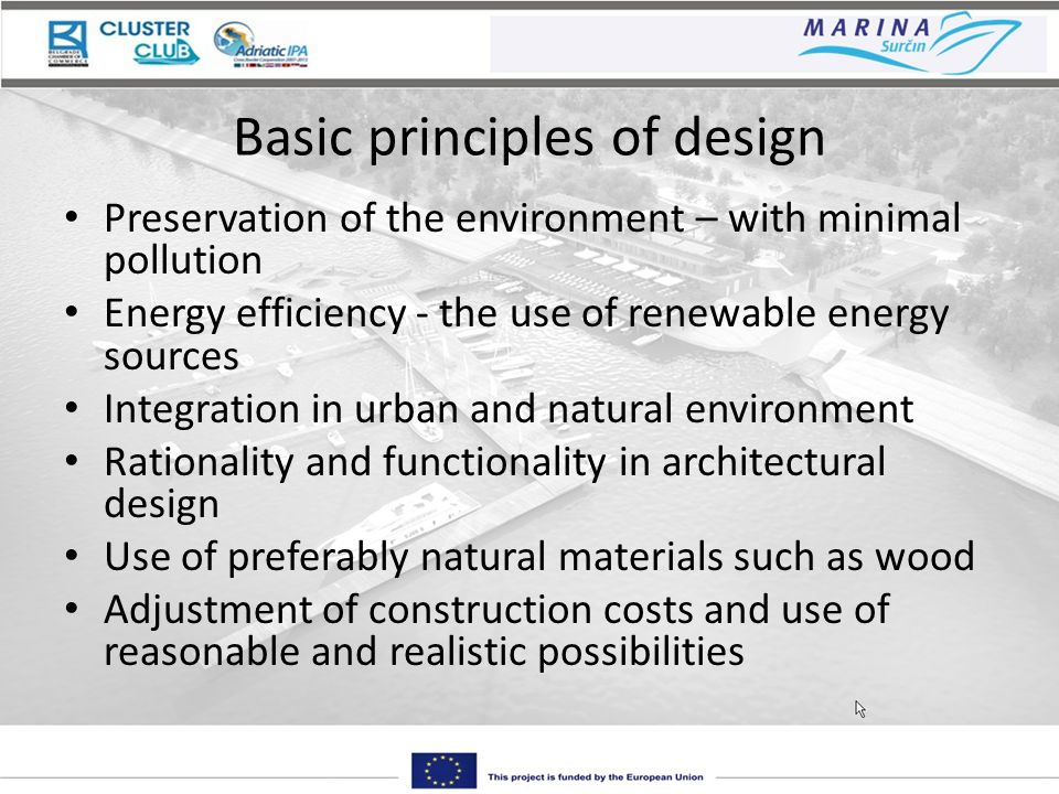 Basic principles of design Preservation of the environment – with minimal pollution Energy efficiency - the use of renewable energy sources Integration in urban and natural environment Rationality and functionality in architectural design Use of preferably natural materials such as wood Adjustment of construction costs and use of reasonable and realistic possibilities