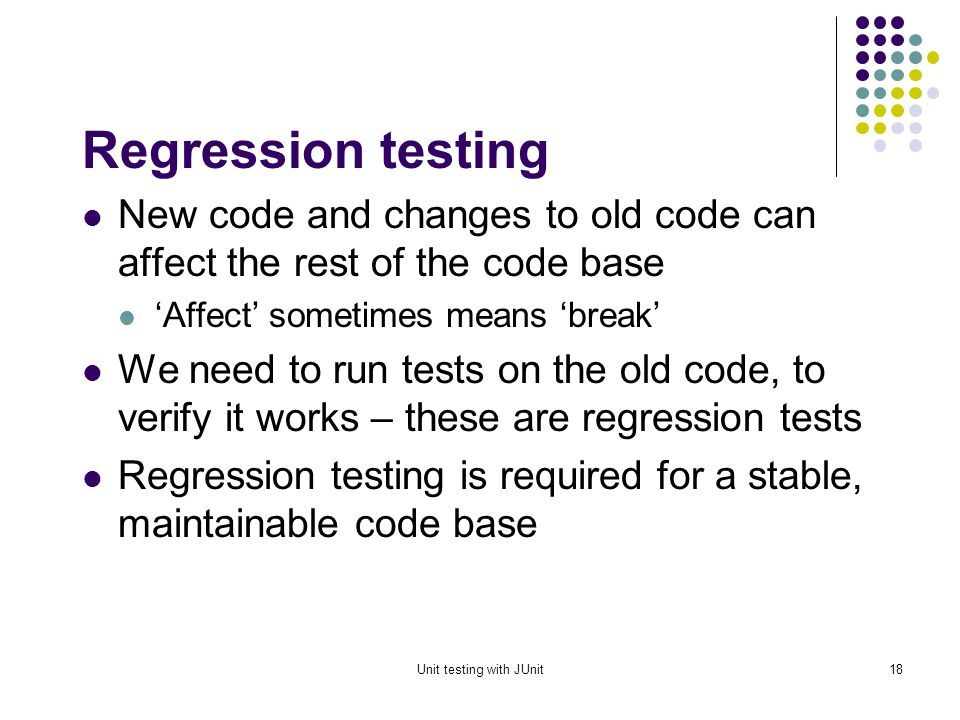 Unit testing with JUnit17 Why use a testing framework.