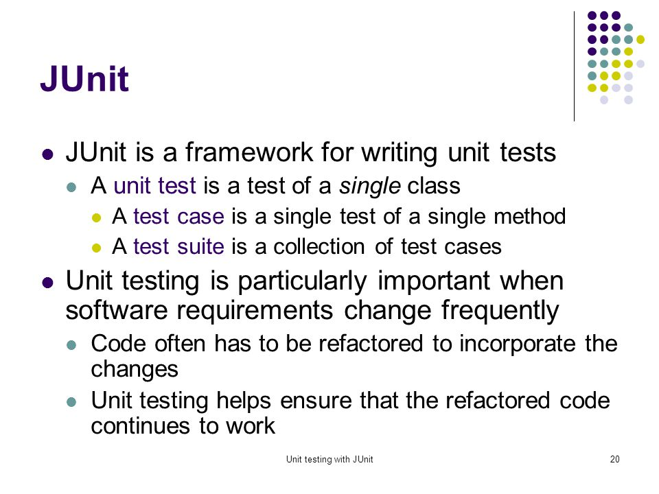 Unit testing with JUnit19 Testing tools Tools are part of the quality equation, but not the entire equation