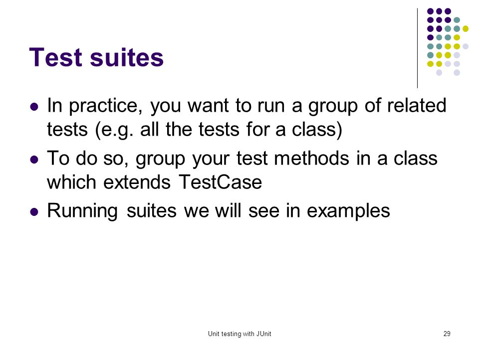 Unit testing with JUnit28 The structure of a test method A test method doesnt return a result If the tests run correctly, a test method does nothing If a test fails, it throws an AssertionFailedError The JUnit framework catches the error and deals with it; you dont have to do anything