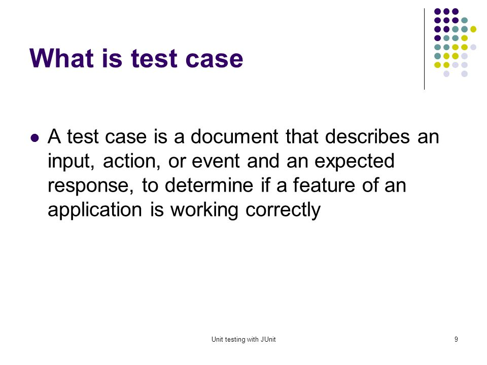 Unit testing with JUnit8 Fact of testing Testing does not guarantee the absence of defects