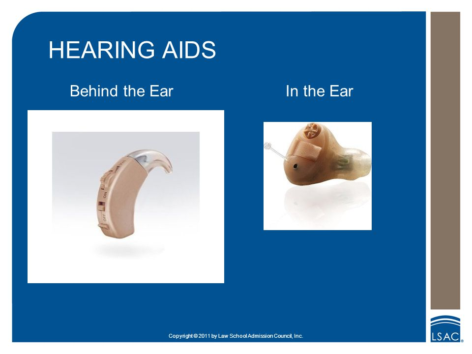 Copyright © 2011 by Law School Admission Council, Inc. HEARING AIDS Behind the Ear In the Ear