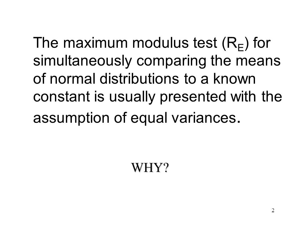 2 The maximum modulus test (R E ) for simultaneously comparing the means of normal distributions to a known constant is usually presented with the assumption of equal variances.
