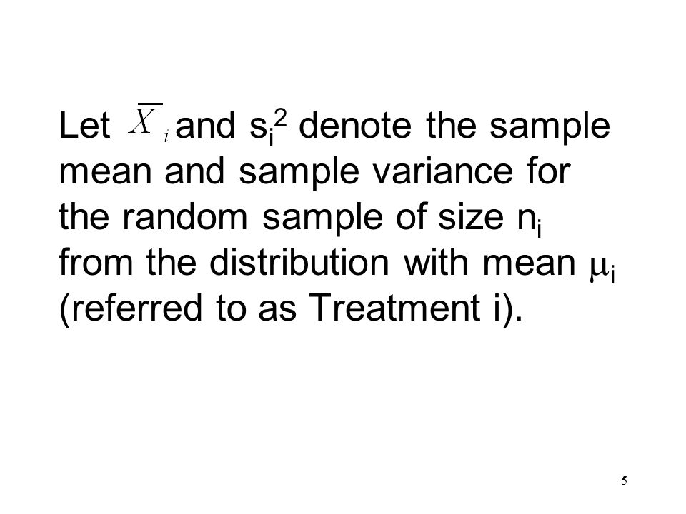 5 Let and s i 2 denote the sample mean and sample variance for the random sample of size n i from the distribution with mean i (referred to as Treatment i).