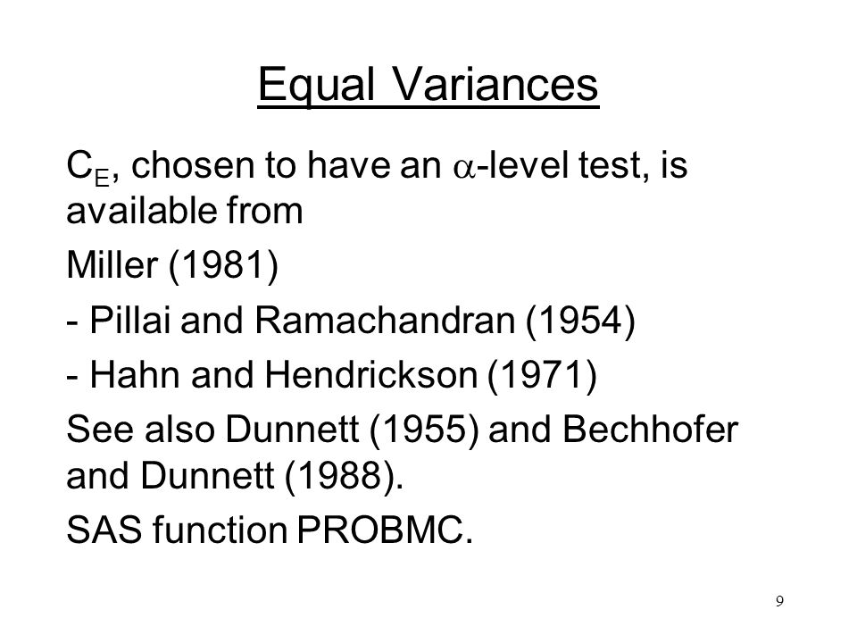 9 Equal Variances C E, chosen to have an -level test, is available from Miller (1981) - Pillai and Ramachandran (1954) - Hahn and Hendrickson (1971) See also Dunnett (1955) and Bechhofer and Dunnett (1988).
