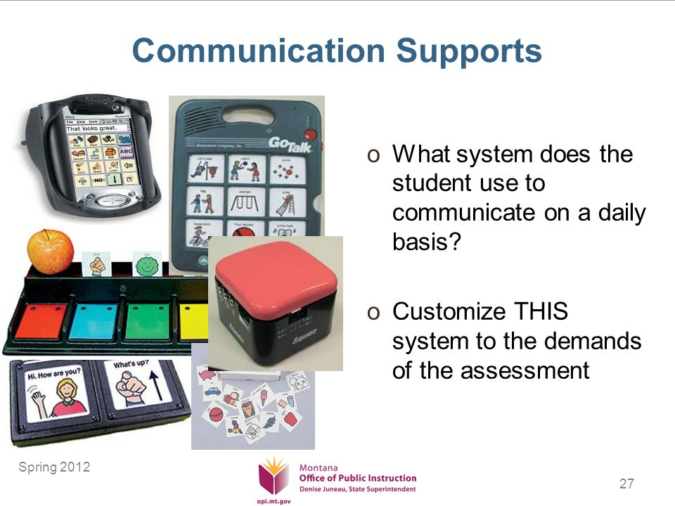 27 Communication Supports oWhat system does the student use to communicate on a daily basis.
