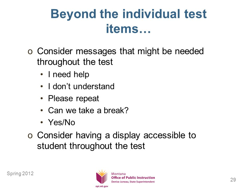 29 Beyond the individual test items… oConsider messages that might be needed throughout the test I need help I dont understand Please repeat Can we take a break.