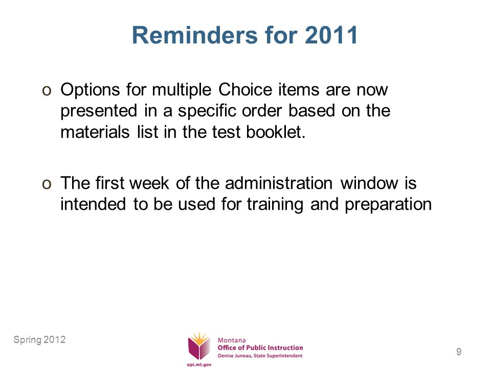 9 Reminders for 2011 oOptions for multiple Choice items are now presented in a specific order based on the materials list in the test booklet.