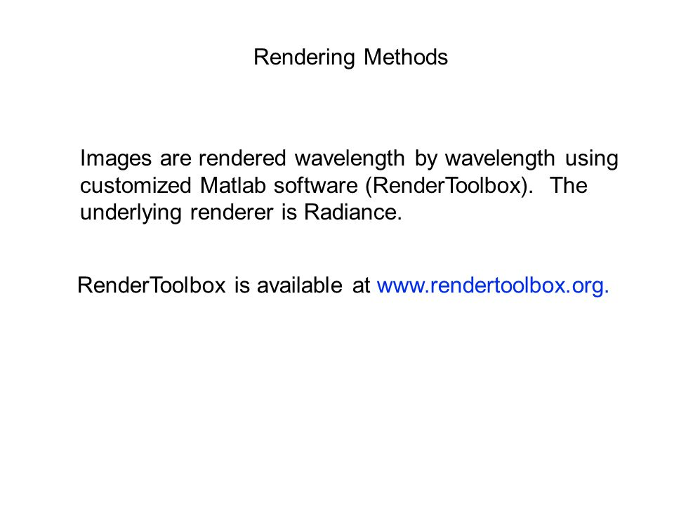 Rendering Methods Images are rendered wavelength by wavelength using customized Matlab software (RenderToolbox).