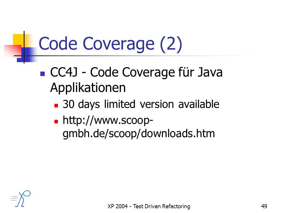 XP 2004 - Test Driven Refactoring49 Code Coverage (2) CC4J - Code Coverage für Java Applikationen 30 days limited version available http://www.scoop- gmbh.de/scoop/downloads.htm