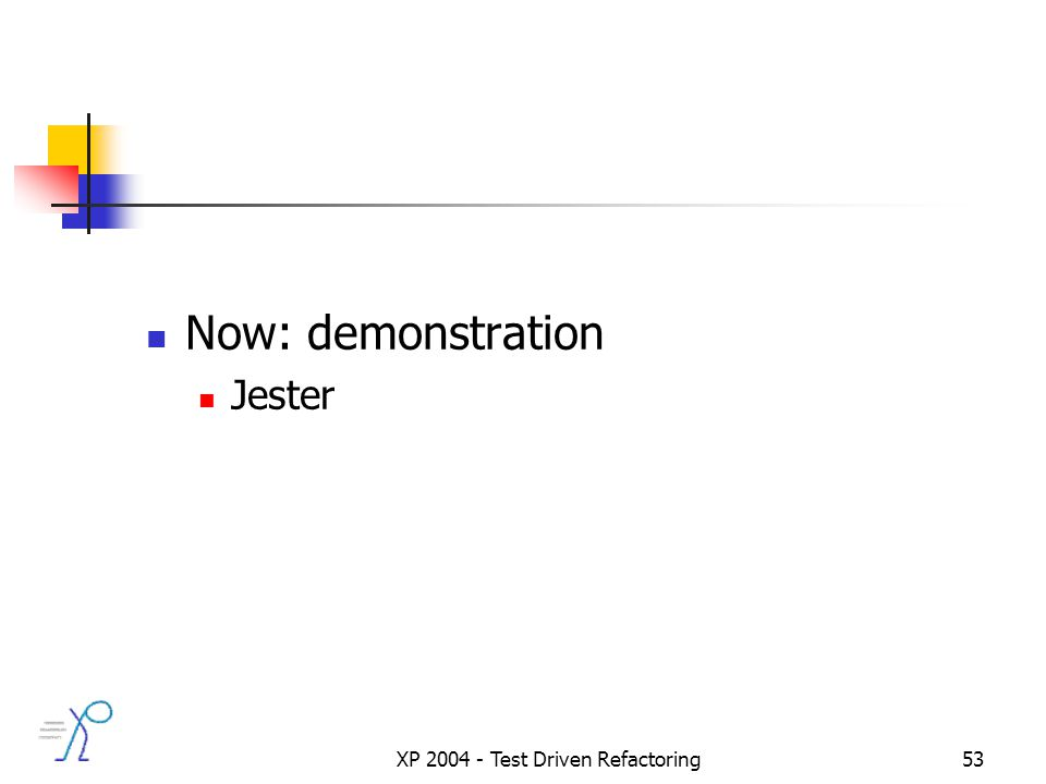 XP 2004 - Test Driven Refactoring53 Now: demonstration Jester