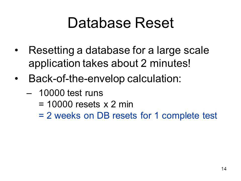 14 Database Reset Resetting a database for a large scale application takes about 2 minutes.