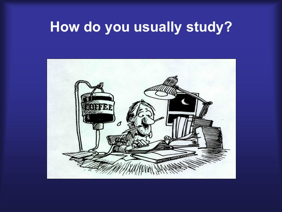 How do you usually study