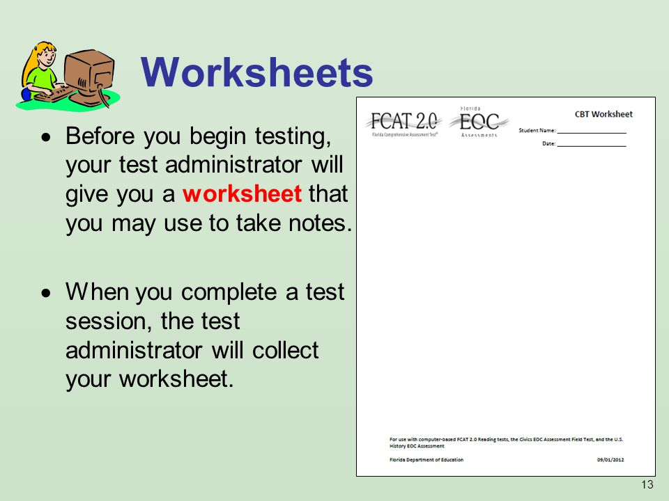 13 Before you begin testing, your test administrator will give you a worksheet that you may use to take notes.