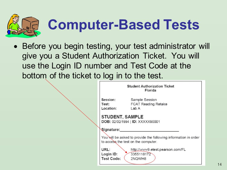 14 Before you begin testing, your test administrator will give you a Student Authorization Ticket.