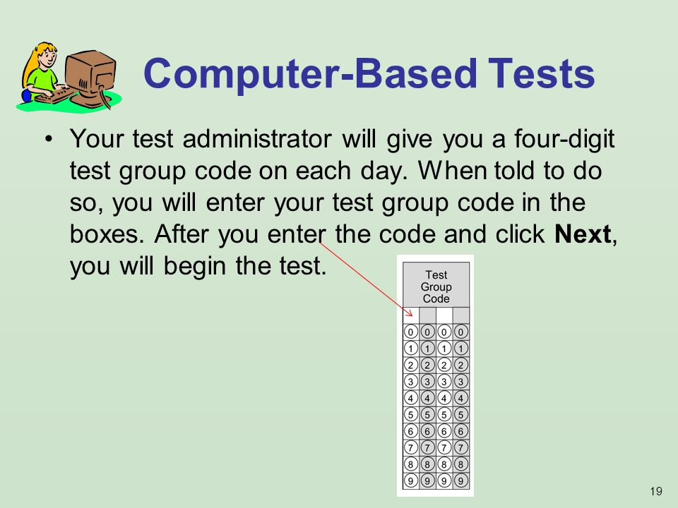 19 Your test administrator will give you a four-digit test group code on each day.