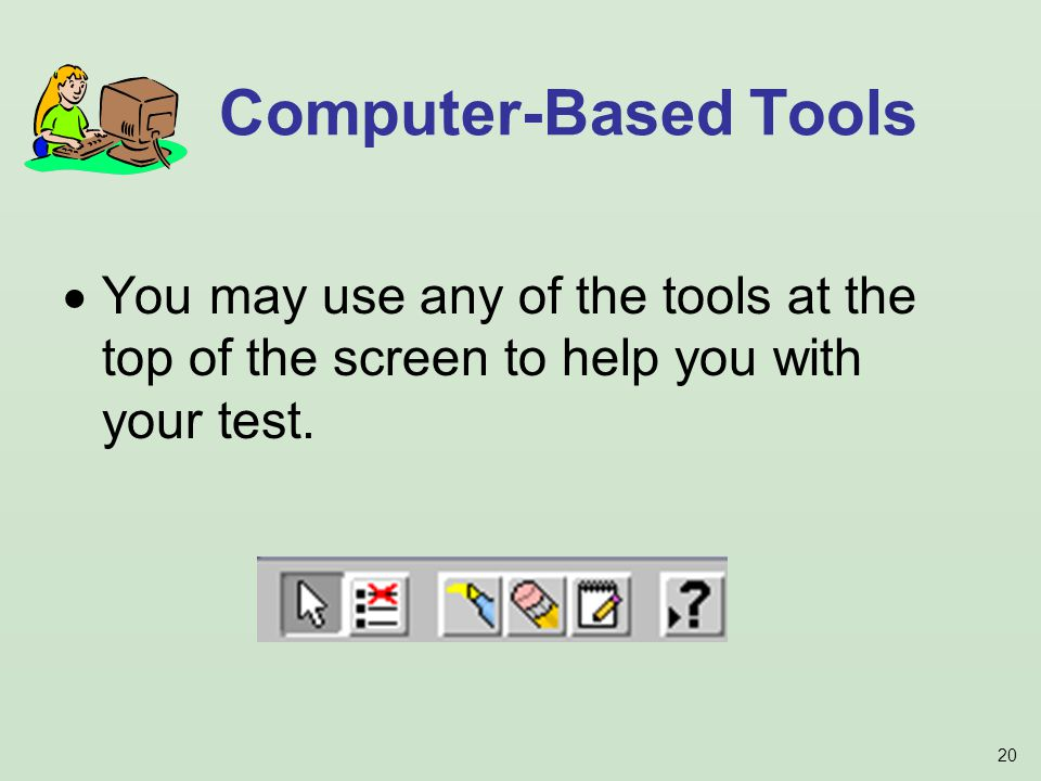 20 You may use any of the tools at the top of the screen to help you with your test.