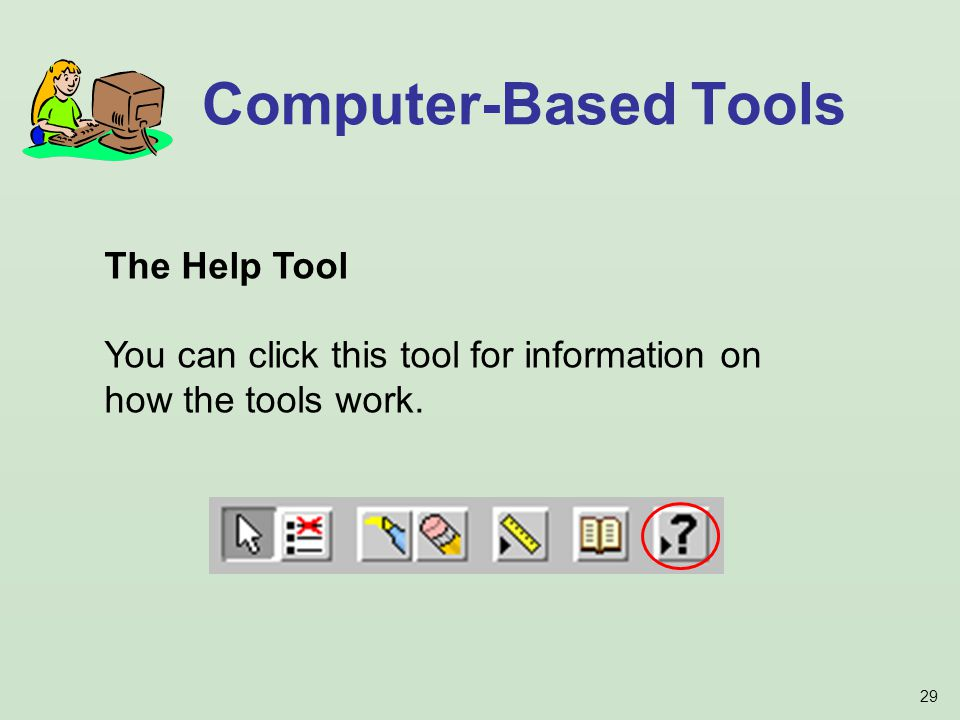 29 Computer-Based Tools The Help Tool You can click this tool for information on how the tools work.