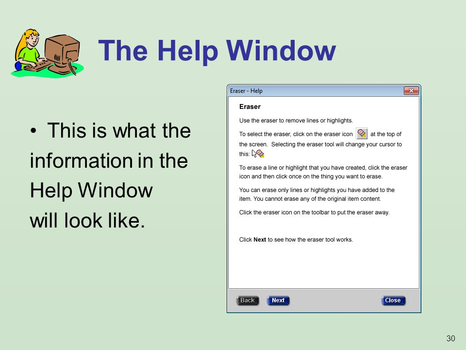 30 This is what the information in the Help Window will look like. The Help Window