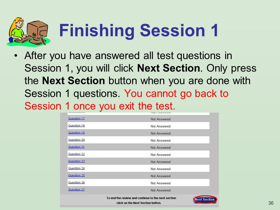 36 After you have answered all test questions in Session 1, you will click Next Section.