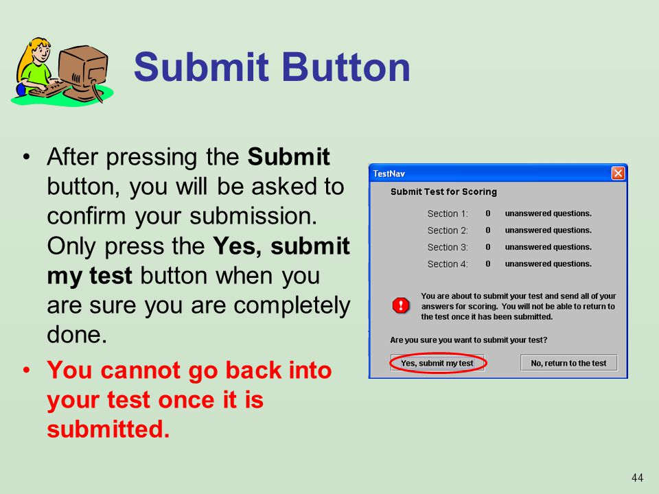 44 After pressing the Submit button, you will be asked to confirm your submission.