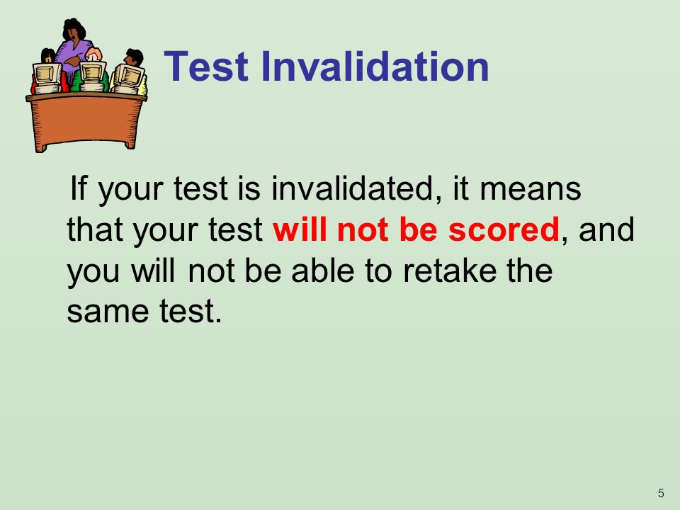 5 If your test is invalidated, it means that your test will not be scored, and you will not be able to retake the same test.