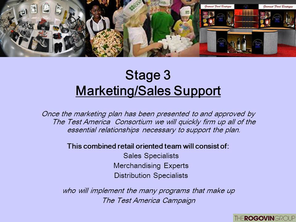 Stage 3 Marketing/Sales Support Once the marketing plan has been presented to and approved by The Test America Consortium we will quickly firm up all of the essential relationships necessary to support the plan.
