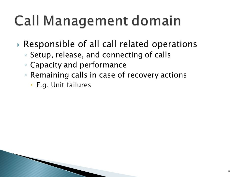 Responsible of all call related operations Setup, release, and connecting of calls Capacity and performance Remaining calls in case of recovery actions E.g.
