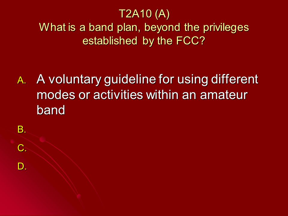 T2A10 (A) What is a band plan, beyond the privileges established by the FCC.