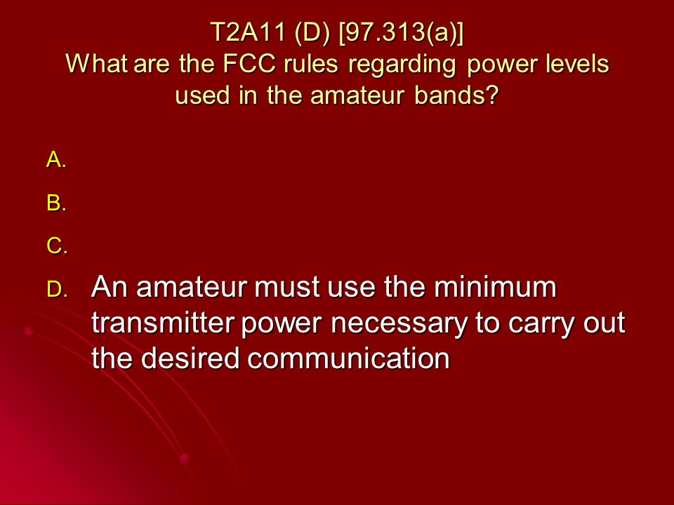 T2A11 (D) [97.313(a)] What are the FCC rules regarding power levels used in the amateur bands.