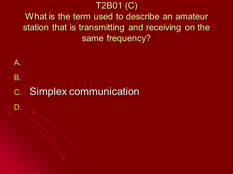 T2B01 (C) What is the term used to describe an amateur station that is transmitting and receiving on the same frequency.