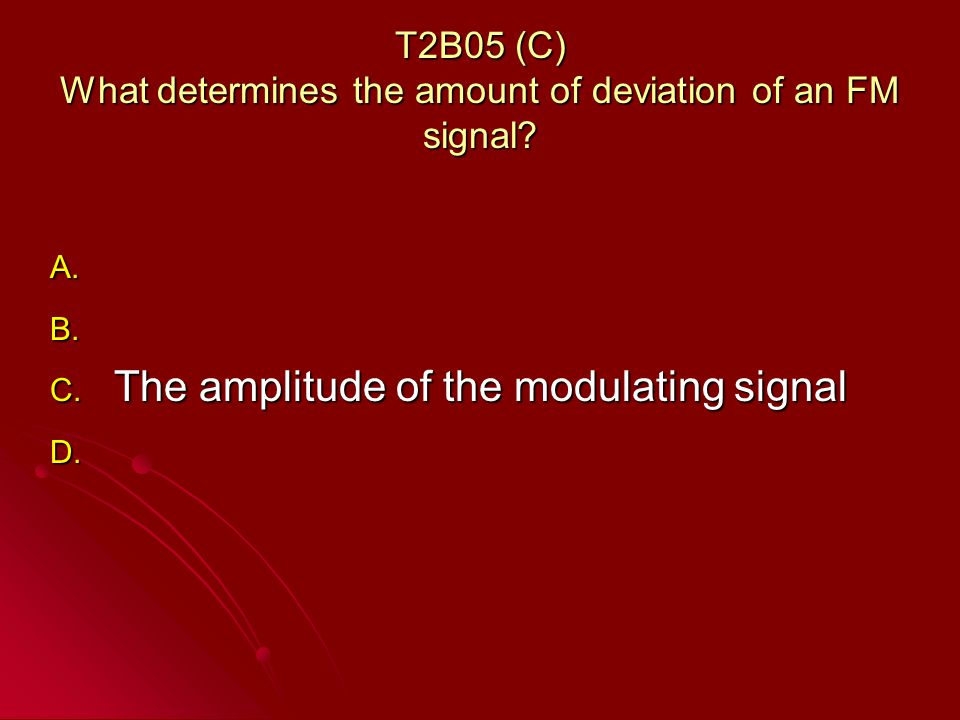 T2B05 (C) What determines the amount of deviation of an FM signal.