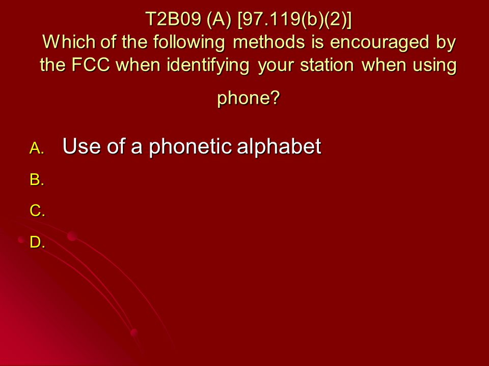T2B09 (A) [97.119(b)(2)] Which of the following methods is encouraged by the FCC when identifying your station when using phone.