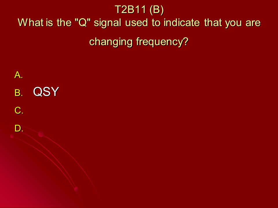 T2B11 (B) What is the Q signal used to indicate that you are changing frequency.